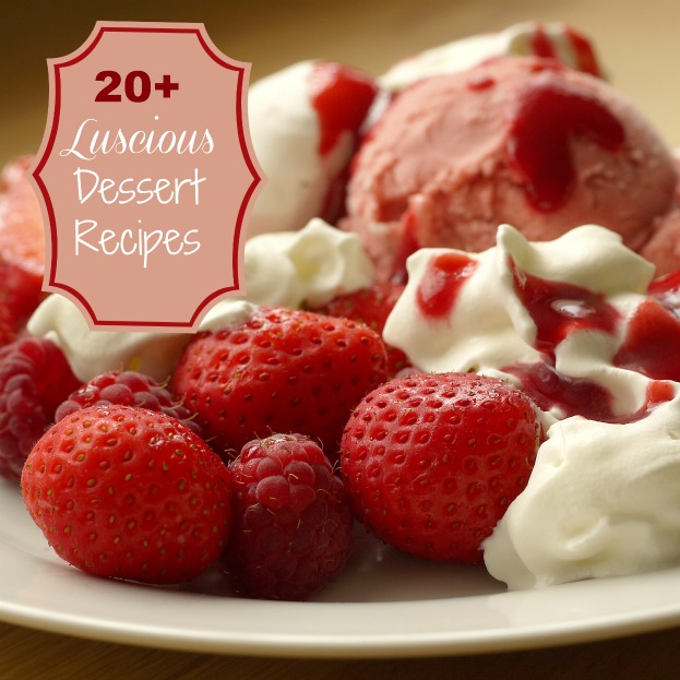 Round up of 20 luscious dessert recipes