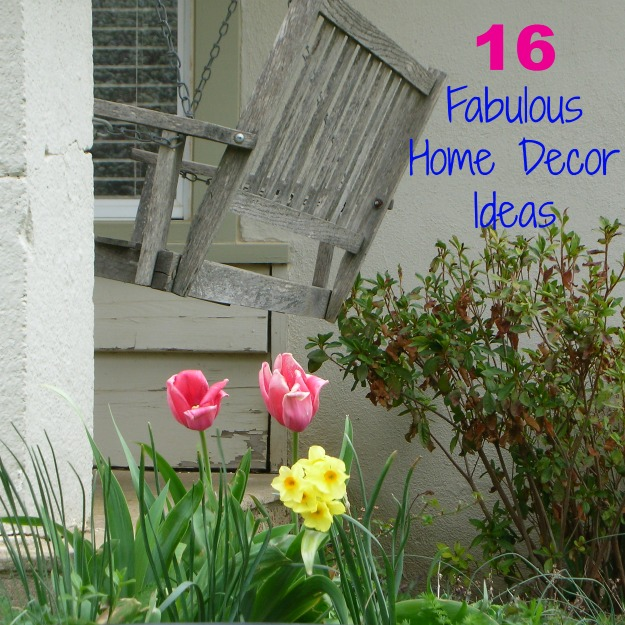 16 Fabulous Home Decor Ideas