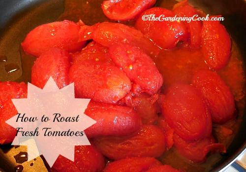 How to roast fresh tomatoes for sauces.