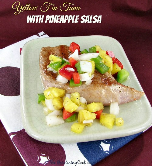 This yellow fin tuna recipe features an easy pineapple salsa. that finishes off the dish beautifully. thegardeningcook.com
