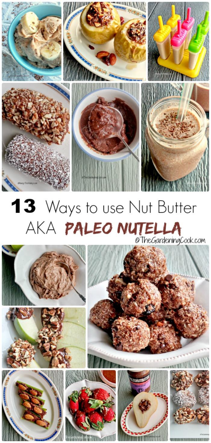 13 Ways to use Nut Butter - AKA Paleo Nutella - thegardeningcook.com
