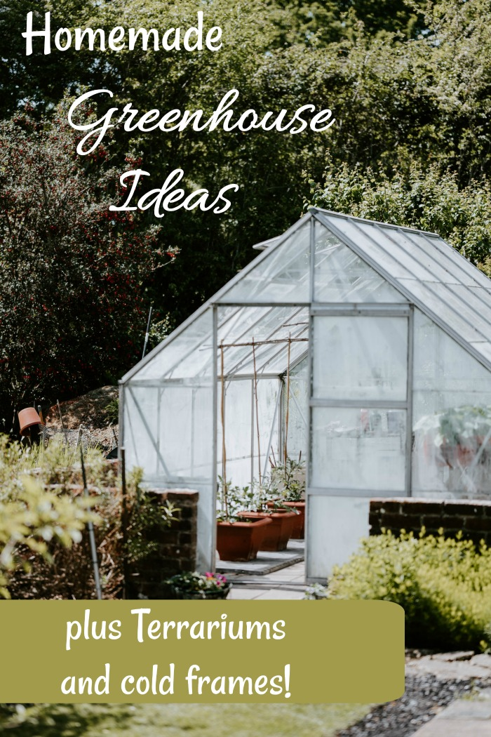 Homemade greenhouse ideas plus DIY cold frames and terrariums