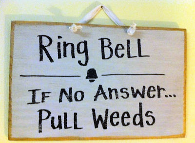 Ring the bell. If no one answers pull the weeds.