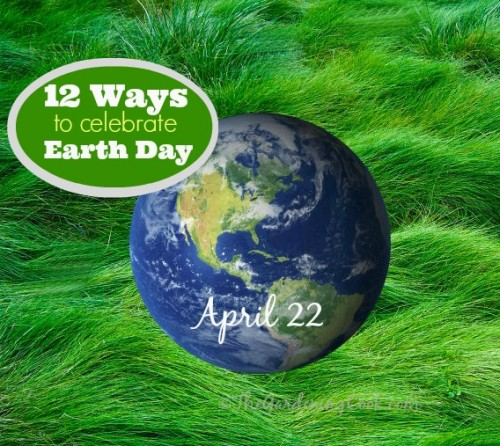 12 Ways to Celebrate Earth Day #EarthDayProjects