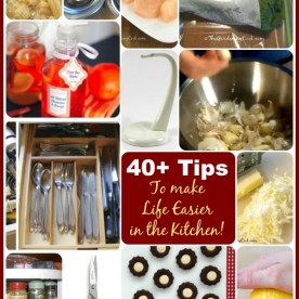 40+ tips to make life easier in the kitchen