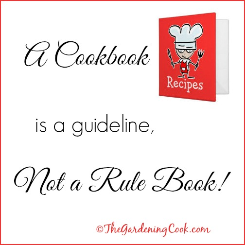 Remember that a cookbook is a guideline, not a rule book!
