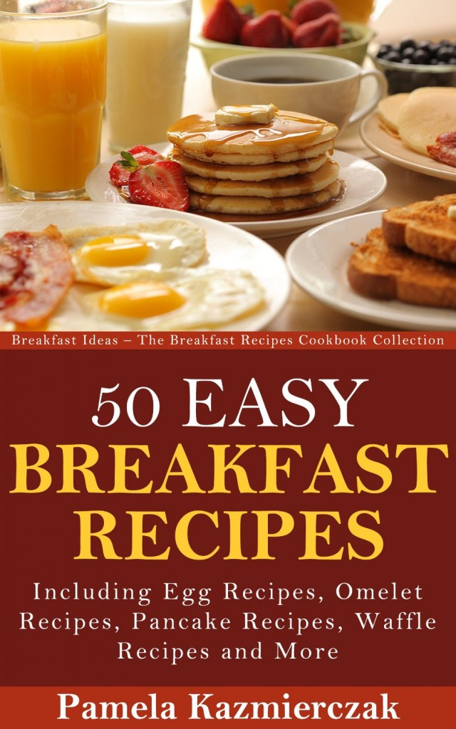 50 Easy breakfast recipes: Kindle version.