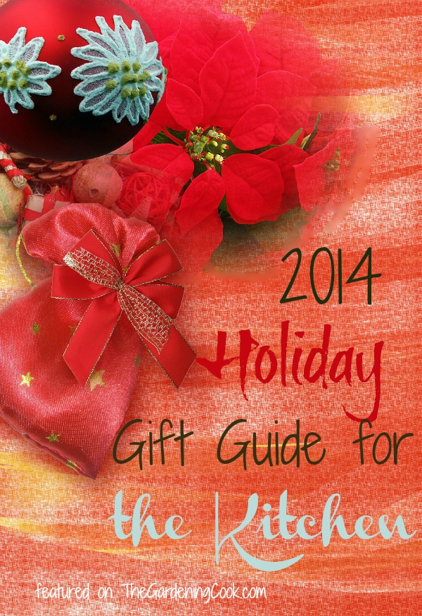 2014 Holiday Gift Guide for the Kitchen - thegardeningcook.com/holiday-kitchen-gift-guide