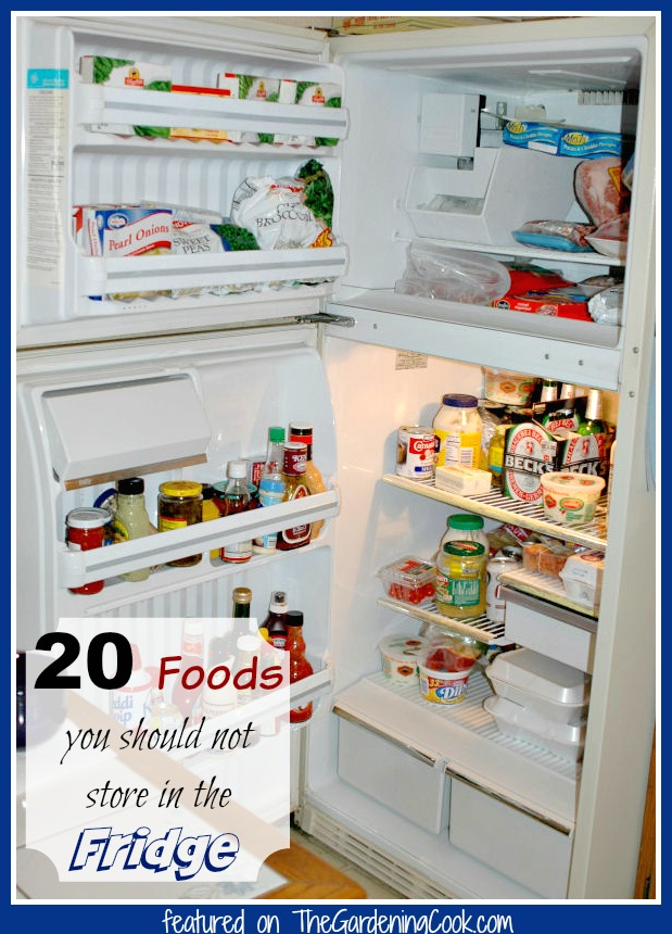 20 Foods You Should Not Keep In The Fridge The Gardening