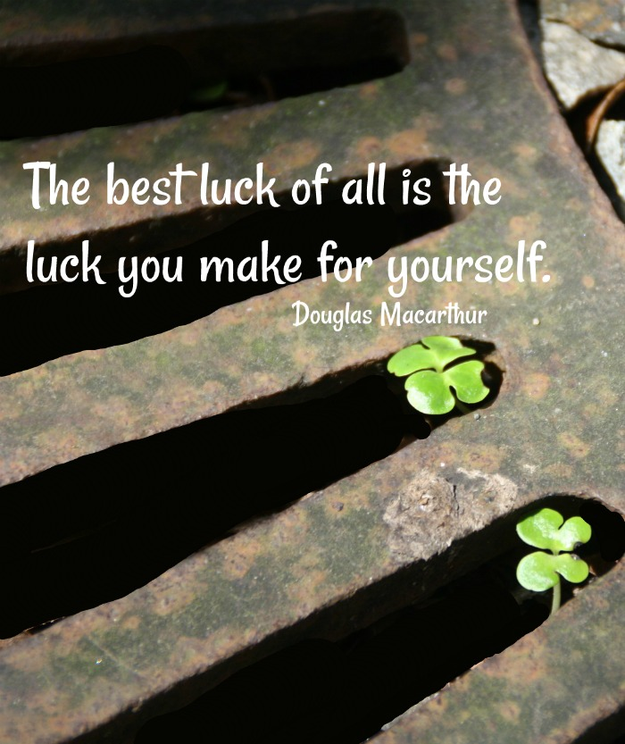 Shamrocks on an open grate with Douglas Macarthur saying The best luck of all is the luck you make for yourself.
