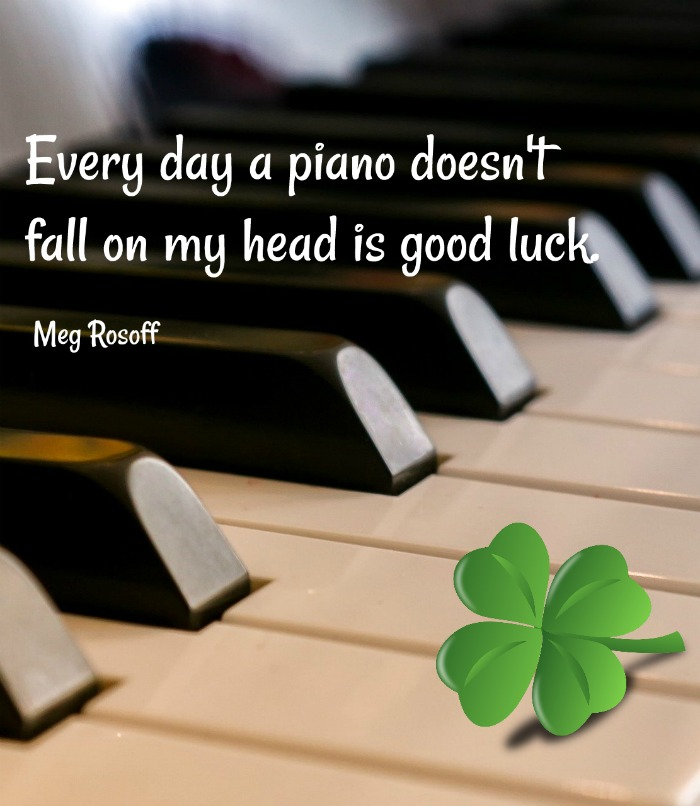 Meg Rosoff funny good luck quote with a piano and shamrock