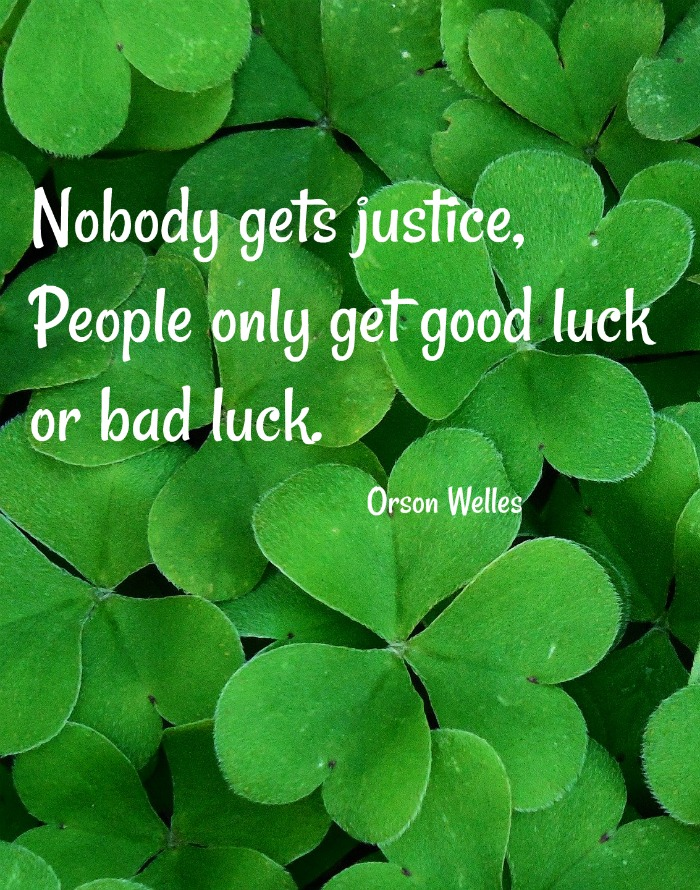 Orson Welles Quote - Nobody gets justice, People only get good luck or bad luck.