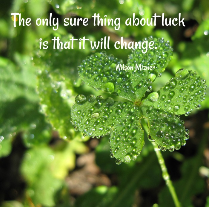 Shamrocks in the rain and Wilson Mizner quote - The only sure thing about luck is that it will change.