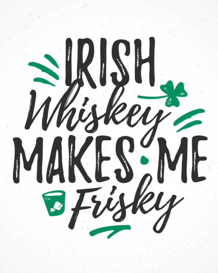Irish whiskey makes me frisky quote on a white background with shamrocks.